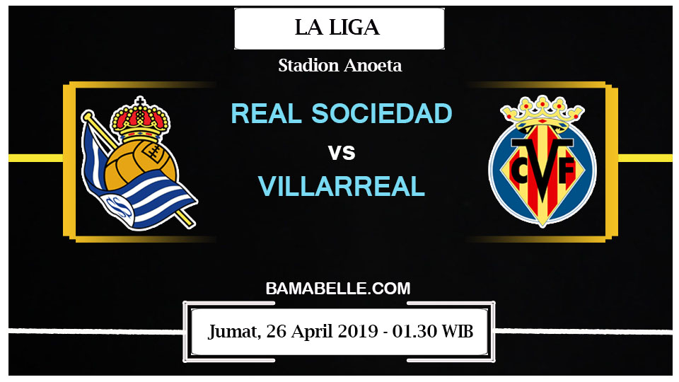 Prediksi Bola Jitu Real Sociedad vs Villarreal 26 April 2019