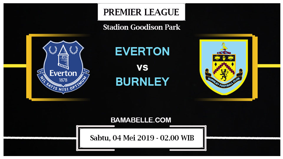 Prediksi Bola Jitu Everton Vs Burnley 04 Mei 2019