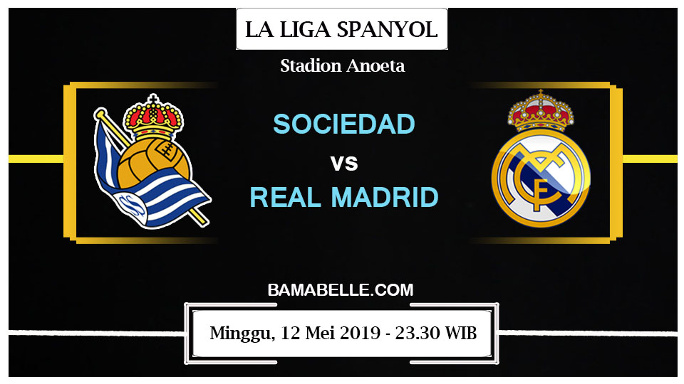 Prediksi Bola Jitu Real Sociedad Vs Real Madrid 12 Mei 2019