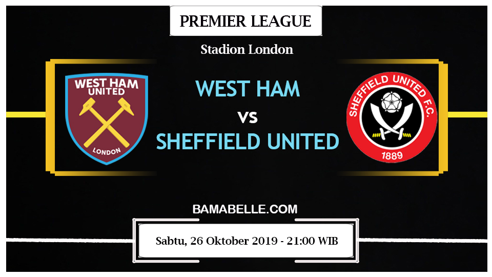 Prediksi Bola Jitu West Ham United Vs Sheffield United 26 Oktober 2019